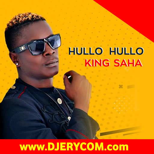 Ugandan Music: King Saha - Hullo Hullo :Download Ugandan