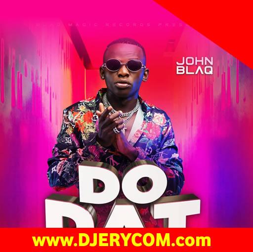 Ugandan Music: John Blaq - Do Dat :Download Ugandan Music