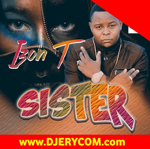 Ugandan Music: Izon T - Sister :Download Ugandan Music