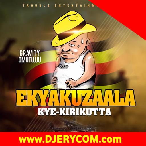 Ugandan Music: Gravity Omutujju - Ekyakuzaala Kye Kirikutta
